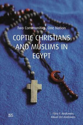 Copts and Muslims in Egypt Two Communities, One Nation 9789774168703