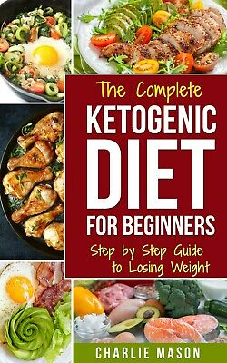Ketogenic Diet :The Step by Step Guide For Beginners, For Weight Loss[PDF,EB00K]