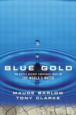 New, Blue Gold: The Battle Against Corporate Theft of the World's Water, Clarke,