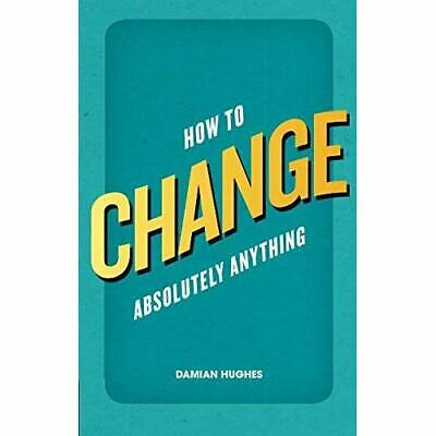 How to Change Absolutely Anything - Paperback NEW Hughes, Prof Da 2012-06-25