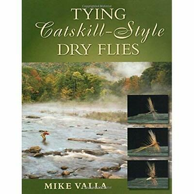 Tying Catskill-Style Dry Flies - Hardcover NEW Valla, Mike 2009-08-01