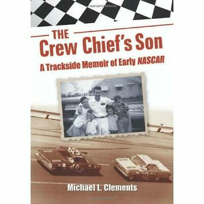 The Crew Chief's Son: A Trackside Memoir of Early NASCA - Paperback NEW Clements