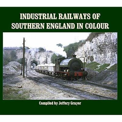 Industrial Railways of Southern England in Colour - Hardcover NEW Jeffery Grayer