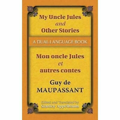 My Uncle Jules and Other Stories/Mon Oncle Jules Et Aut - Paperback NEW Maupassa