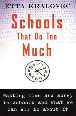 Good, Schools That Do Too Much: How Schools Waste Time and Money an What We Can