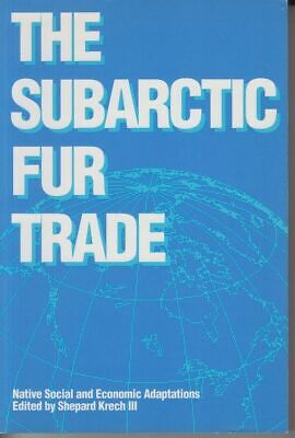 The Subarctic Fur Trade: Native Social and Economic Adaptations Krech, Shepard