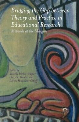 New, Bridging the Gap between Theory and Practice in Educational Research: Metho