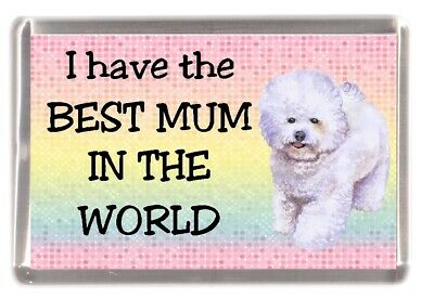 "Bichon Frise Dog Fridge Magnet "".. I have the BEST MUM IN THE WORLD by Starprint"