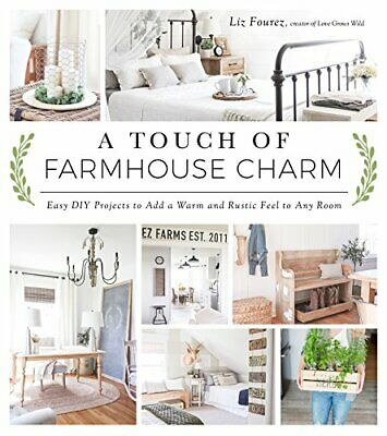 A Touch of Farmhouse Charm: Easy DIY Projects to Add a Warm and Rustic Feel to A