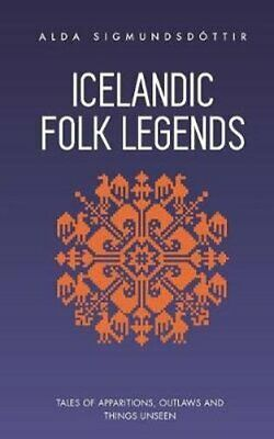 Icelandic Folk Legends Tales of Apparitions, Outlaws and Things... 9781970125054