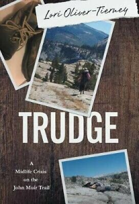 Trudge A Midlife Crisis on the John Muir Trail 9781947392243 | Brand New
