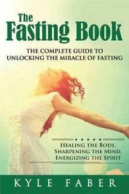 The Fasting Book - The Complete Guide to Unlocking the Miracle ... 9781948489225