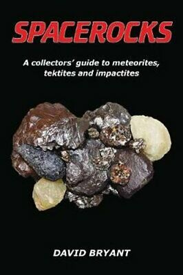 Spacerocks A Collectors' Guide to Meteorites, Tektites and Impa... 9781999741723