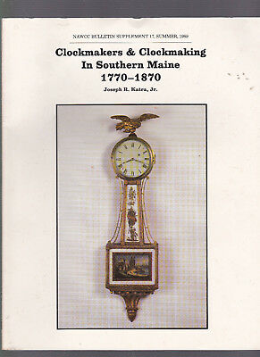 Clockmakers &  Clockmaking in Southern Maine 1770-1870, Joseph Katra Jr.