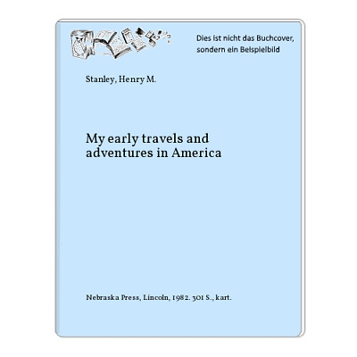 Stanley, Henry M.: My early travels and adventures in America