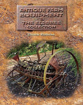 Antique Farm Equipment : The Elsbree Collection by Chuck Elsbree (2011 Hardcover