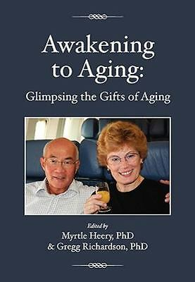 Awakening to Aging: Glimpsing the Gifts of Aging by