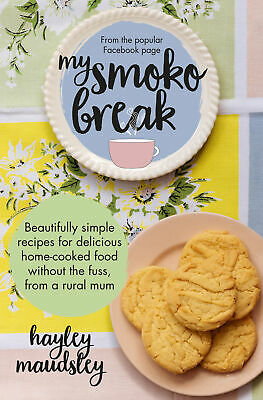 My Smoko Break: Beautifully simple recipes for delicious home-cooked food withou