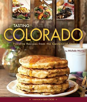 Tasting Colorado: Favorite Recipes from the Centennial State  Michele Morris  Go