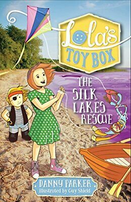 The Silk Lakes Rescue (Lola's Toy Box) By Danny Parker, Guy Shield