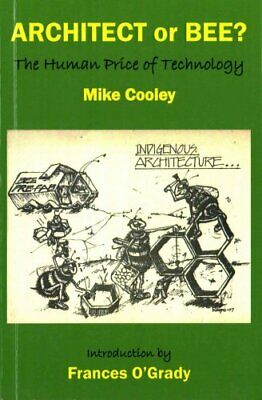 Architect or Bee? The Human Price of Technology by Mike Cooley 9780851248493