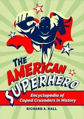 The American Superhero Encyclopedia of Caped Crusaders in History 9781440861239