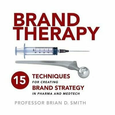 Brand Therapy 15 Techniques for Creating Brand Strategy in Phar... 9781788600057
