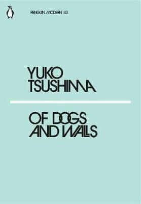 Of Dogs and Walls by Yuko Tsushima 9780241339787 | Brand New | Free UK Shipping
