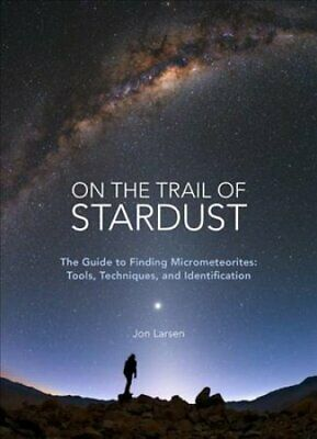 On the Trail of Stardust The Guide to Finding Micrometeorites: ... 9780760364581