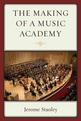 The Making of a Music Academy by Jerome Stanley 9780761866664   Brand New