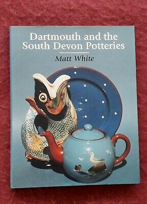 Dartmouth And The South Devon Potteries Book By Matt White 2002 1St Edition