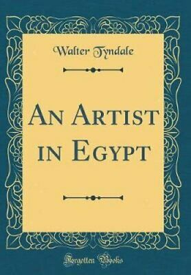 An Artist in Egypt (Classic Reprint) by Walter Tyndale 9780265376706 | Brand New