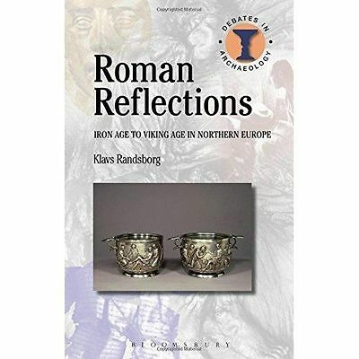 Roman Reflections: Iron Age to Viking Age in Northern Europe by Klavs...