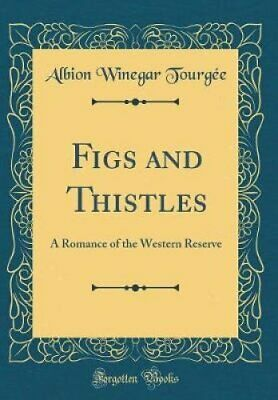 Figs and Thistles A Romance of the Western Reserve (Classic Rep... 9780267426614