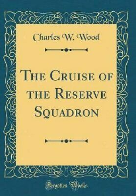 The Cruise of the Reserve Squadron (Classic Reprint) 9780267478903 | Brand New