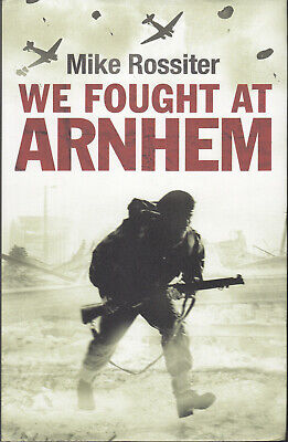 WW2 We Fought at ARNHEM by Mike Rossiter 1st Ed HARDBACK in DJ