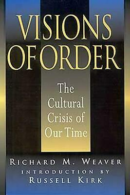 Visions of Order: The Cultural Crisis of Our Time by Richard Weaver (English) Pa