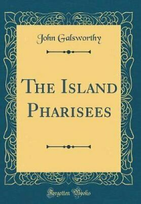 The Island Pharisees (Classic Reprint) by John Galsworthy 9780484727334