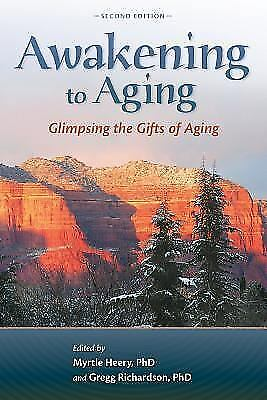 Awakening to Aging: Glimpsing the Gifts of Aging, Second Edition by Heery, Myrt