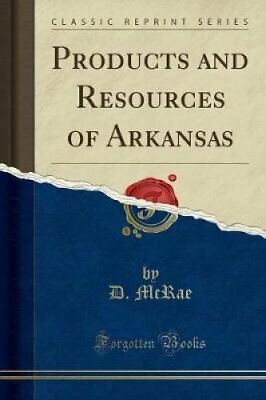 Products and Resources of Arkansas (Classic Reprint) by D McRae (Paperback /...