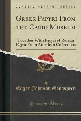 Greek Papyri from the Cairo Museum: Together with Papyri of Roman Egypt from...