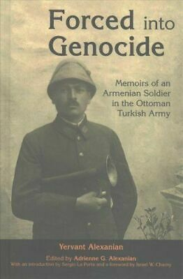 Alexanian, Forced into Genocide Memoirs Armenian Soldier in Ottoman Turkish Army