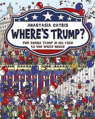 (Good)-Where's Trump?: Find Donald Trump in his race to the White House (Hardcov
