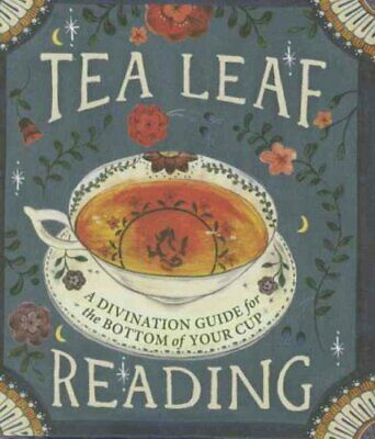 Tea Leaf Reading A Divination Guide for the Bottom of Your Cup 9780762456406