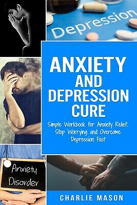 Anxiety and Depression Cure: Simple Workbook for Anxiety Relief [PDF,EB00K]