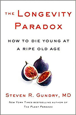 The Longevity Paradox: How to Die Young at a Ripe Old Age (The Plant Paradox) 🆕