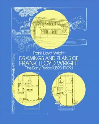 Drawings and Plans of Frank Lloyd Wright: Early Period: 1893-19... 9780486244570