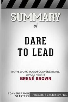 Summary of Dare to Lead: Brave Work. Tough Conversations. Whole Hearts.: Convers