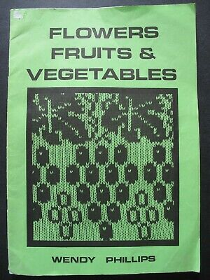 FLOWERS, FRUITS & VEGETABLES by WENDY PHILLIPS ( Machine Knitting Patterns )