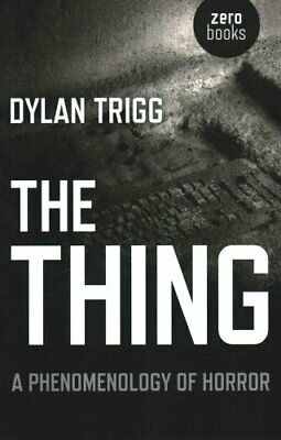 The Thing A Phenomenology of Horror by Dylan Trigg 9781782790778 | Brand New